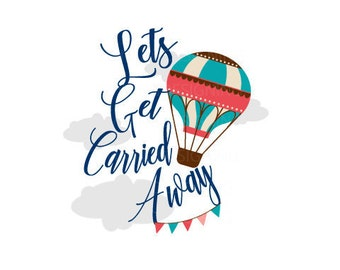 Lets get carried away hot air balloon SVG PNG DXF digital file
