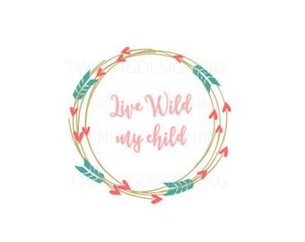 Live wild my child boho wreath native SVG PNG DXF digital file