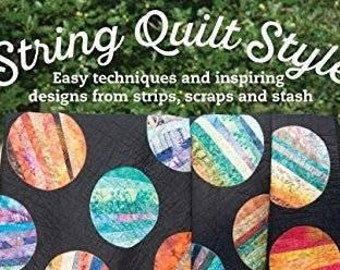 String Quilt Style: Easy Techniques and Inspiring Designs from Strips, Scraps, and Stash, by Mary M. Hogan