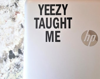 Decal quote {Yeezy Taught Me }-Laptop Decal/Laptop Sticker/Phone decal/Phone sticker/Car Sticker/Car Decal/Window Decal/Window Sticker