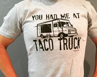 You Had Me At Taco Truck tee  BACK IN STOCK!!!