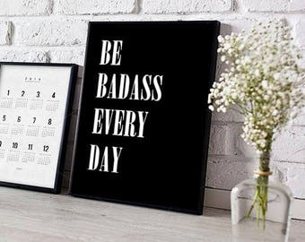 Be badass every day, Quote print, be a badass, funny quote, gift for him, inspirational quote, quote prints, motivational quote, home decor