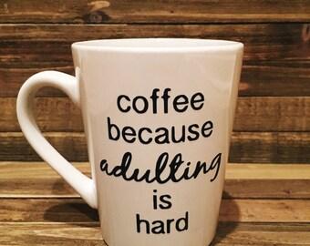 Coffee Because Adulting is Hard Coffee Mug, Adulting Coffee Mug, Adulting Coffee Cup, Funny Mug, Mom Coffee Mug, Funny Coffee Cup