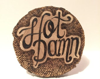 I said Hot Damn! - 5 inch Apple Wood pyrography