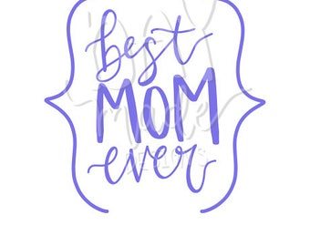 Mother's Day SVG, Best Mom Ever