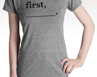 But first ______. shirt Fill in The Blank Shirt