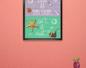 Look At This Stuff, Isn't It Neat? ~ Printable Wall Art ~ The Little Mermaid ~ Ariel ~ Disney ~ 5 x 7 ~ 8 x 10