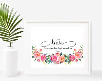 We Love Because He First Loved Us, Bible Quote Print, 1 John 4 19, Scripture Printable,  Bible Verse,  Christian Prints, Instant Download