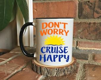 Don't Worry, Cruise Happy Mug - Boat life - Happy Thoughts Mug