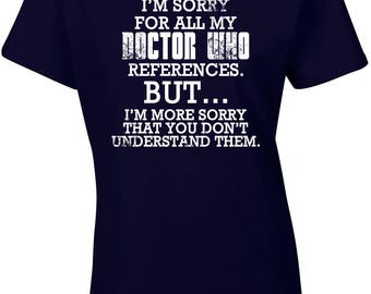Dr Who. Doctor Who. Dr Who Reference. Dr Who Tshirt. Funny Sarcastic Dr Who Shirt