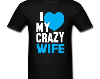 I love my crazy wife T-shirt