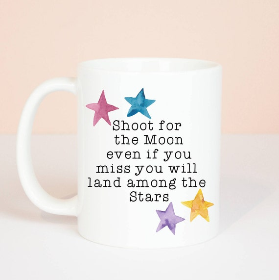 Shoot for the moon, personalised gift mug, motivational and inspirational gift mugs, follow your dreams, life the dream you want