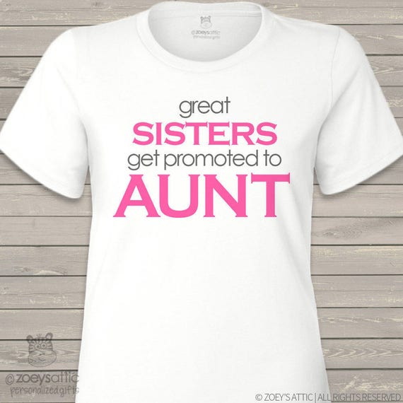 Great sisters get promoted to aunt shirt ORIGINAL design custom Tshirt - great for a fun pregnancy announcement MMGA1-049
