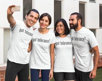 Got respect? Got love? Got tolerance? T-SHIRT | promote peace * love * kindness * positivity shirt / top