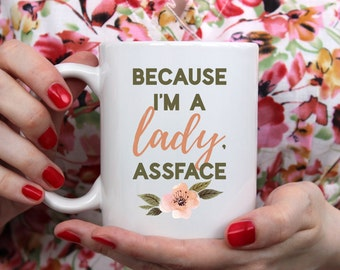 Because I'm a Lady, Assface | Karen Walker | Will & Grace | Funny | Sassy | Television Lover Coffee Mug