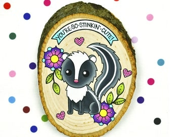 you're so stinkin' cute / original cute retro kawaii painting on wood slice / skunk sweet love valentine