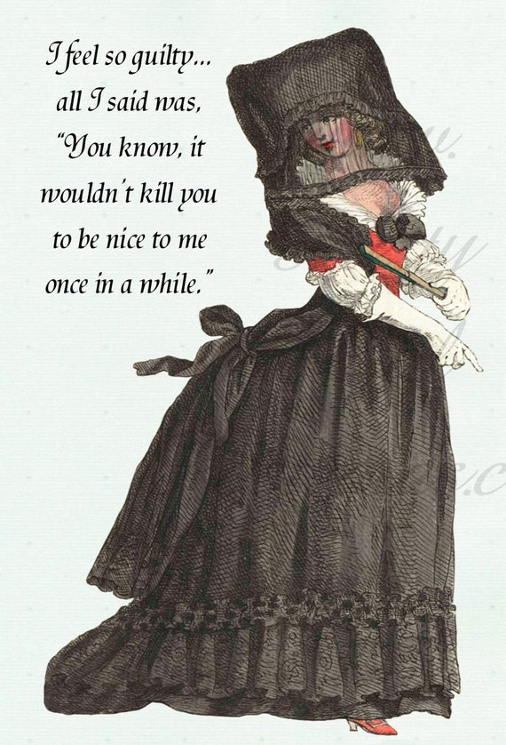 "I Feel So Guilty... All I Said Was, ""You Know, It Wouldn't Kill You To Be Nice To Me Once In A While.""  Marie Antoinette Inspired Postcards"