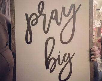 Pray Big- Painted Wooden Sign
