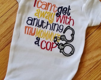 I Can't get away with anything my Dad's/Mommy's a Cop - Shirt or Onesie  Any Official - Available handcuffs Police Officer Sheriff