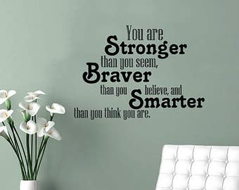 Wall Decals Quotes - You are Stronger... Braver  Smarter Quote Decal Wall Vinyl Sticker Bedroom Home Decor Wall Mural Nursery Art Dorm V937