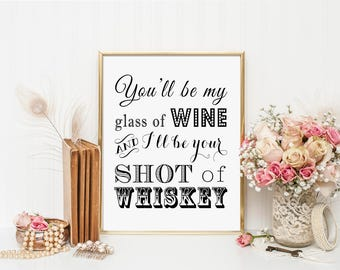 PRINTABLE   - You'll Be My Glass of Wine, I'll Be Your Shot of Whiskey Sign - Blake Shelton Song Lyrics DIY 8 x 10 or 5 x 7 Instant Download