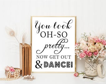 PRINTABLE - Wedding Bathroom Reception Sign - You Look Oh-So Pretty.. Now Get Out There and Dance - 8 x 10 or 5 x 7 DIY Instant Download
