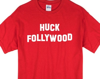 Huck Follywood T-shirt. Anti-Hollywood tee. Let those out of touch, elitist celebrities know that they don't speak for you.