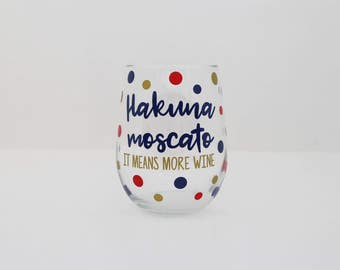 Hakuna moscato it means more wine - Wine Pun - Wine Glass - Funny Wine Glass - Wine Lover - Cute - Disney Wine Glass
