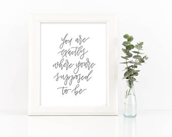 Home Decor Print - You are exactly where you're supposed to be  |  8x10 Print, Hand Lettered, Encouraging, Modern Calligraphy Quote