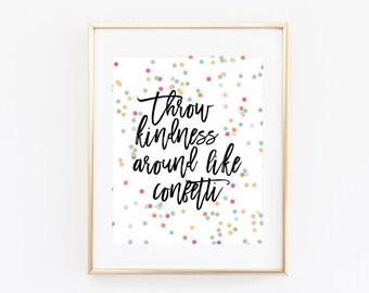Throw Kindness Around Like Confetti, 8x10 Printable Art Print, Confetti Art Print, Inspirational Wall Art, Office Decor, Quote Poster