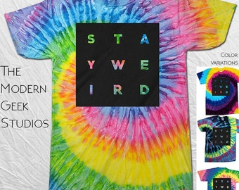 Stay Weird Tie Dye T Shirt -Screen Printed - Graphic Tee, All Sizes