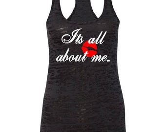 "It's All About Me"" on Black burnout tank/All about me tee/adult humor shirt/gift for her/about me shirt/gift for mom/quote tank/burnout tank"