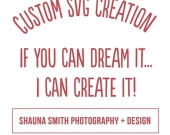 CUSTOM SVG Cutting File Creation Custom svg Design Custom Cut File Custom Digital File Custom svg Custom EPS Custom Cricut Custom Silhouette