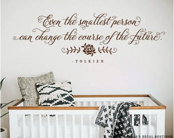 Even the smallest person can change the course of the future. - TOLKIEN - Wall Decal