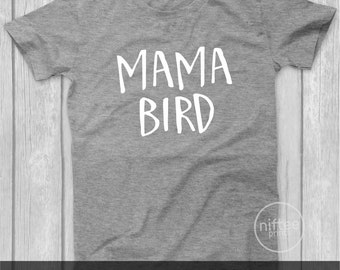 Mama Bird Shirt, Christmas Gifts for Mom, Christmas Gift Ideas, Mothers Day Gift, New Mom Gift, Best Mom Ever, Mom Gifts, New Mom