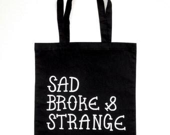 Screen Printed Tote Bag - Sad, Broke & Strange