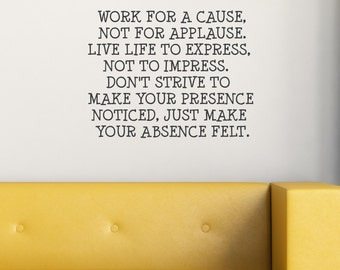 Work for a Cause, Not for Applause, Live Life to Express, Vinyl Decor, Wall Lettering, Wall Quotes, Decals, Art, Custom