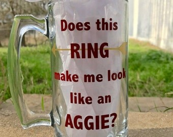 Does this RING make me look like an AGGIE? Beer Mug!