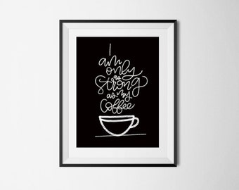 I am only as strong as my coffee Print   Hand Lettered Print  Home Decor   Hand Drawn   Coffee Art   Digital Print