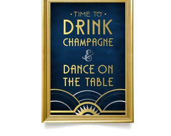 The ALICE . Time To Drink Champagne and Dance Wedding Sign. PRINT or PDF . Navy Silver Gold Art Deco Great Gatsby 1920. Welcome Reception