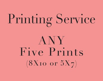"Printing Service for ANY Five Prints (5""x7"" or 8""X10"")"
