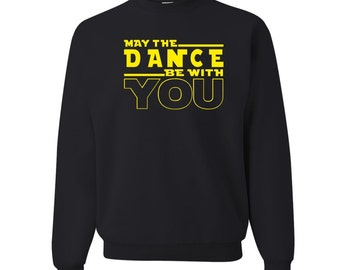 May The Dance Be With You Crewneck Sweatshirt - Star Wars Inspired Dance Sweatshirt - Dance Sweatshirt