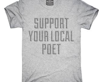 Support Your Local Poet T-Shirt, Hoodie, Tank Top, Gifts
