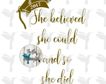 Graduation SVG Files, She Believed She Could So She Did SVG, 2017 Graduation SVG, Graduation Cap, Graduation Gift, Grad Svg, Class of 2017