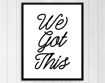 PRINTABLE ART, We Got This, Inspirational Quote, Black and White, Wall Art, Typography Art, Motivational Poster, Finding Love, Couples Art