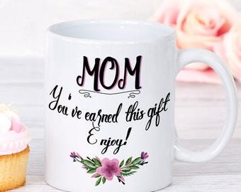 Gift for Mothers Day - Mom-Earned this Gift, Gift for Mom,Funny Mug, Funny Moms Mug, Mother's day Gift, Mom Gift, Mothers Day, Humorous mugs
