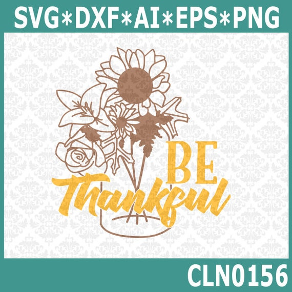 CLN0156 Be Thankful Thanksgiving Sunflower Jar Harvest SVG DXF Ai Eps PNG Vector Instant Download Commercial Cut File Cricut Silhouette