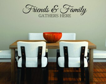 Friends and Family Gather Here Wall Decal Sticker