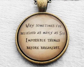 "Alice in Wonderland ""Why sometimes I've believed as many as six impossible things before breakfast"" Pendant & Necklace"