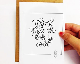 Drink while beer is cold // 4x6 greeting card// hand lettered
